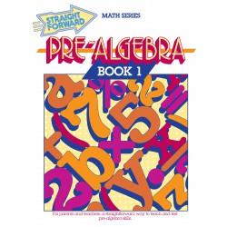 Pre-Algebra 1: Straight Forward Math Series (Advanced Edition)